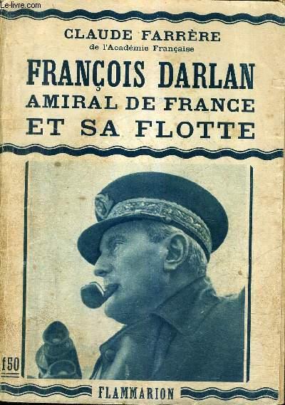 FRANCOIS DARLAN AMIRAL DE FRANCE ET SA FLOTTE.