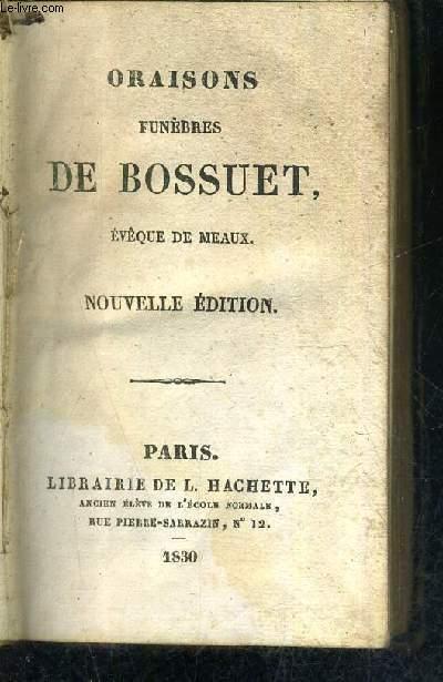 ORAISONS FUNEBRES DE BOSSUET EVEQUE DE MEAUX - NOUVELLE EDITION.