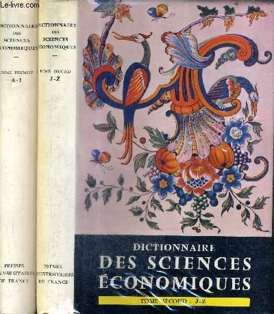 DICTIONNAIRE DES SCIENCES ECONOMIQUES / EN DEUX TOMES / TOMES 1 + 2 / TOME 1 : A à I - TOME 2 : J à Z.