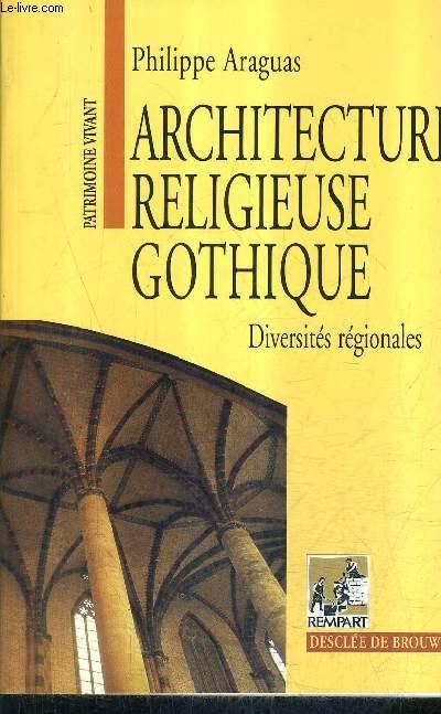 ARCHITECTURE RELIGIEUSE GOTHIQUE - DIVERSITES REGIONALES XIIE - XIVE SIECLE - COLLECTION PATRIMOINE VIVANT.