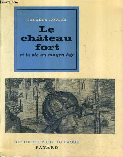LE CHATEAU FORT ET LA VIE AU MOYEN AGE - COLLECTION RESURRECTION DU PASSE.