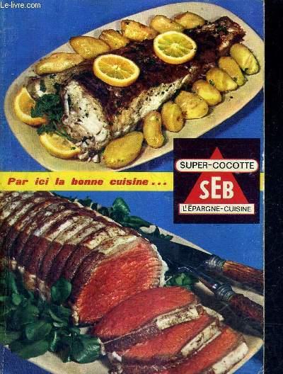 PAR ICI LA BONNE CUISINE - SUPER COCOTTE SEB L'EPARGNE CUISINE / 7E EDITION.