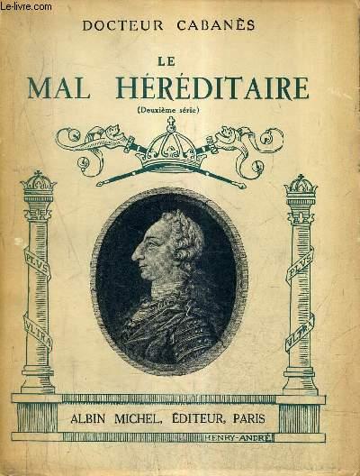 LE MAL HEREDITAIRES (DEUXIEMER SERIE) - LES BOURBONS D'ESPAGNE.