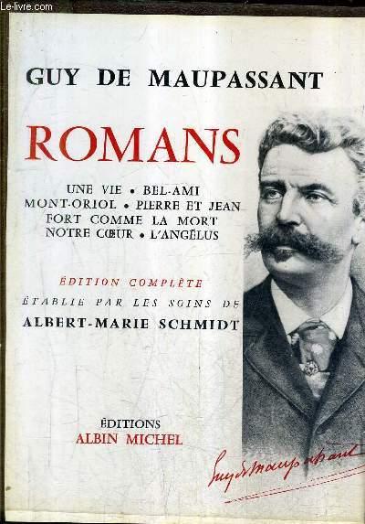 ROMANS - UNE VIE - BEL AMI - MONT ORIOL - PIERRE ET JEAN - FORT COMME LA MORT - NOTRE COEUR - L'ANGELUS.