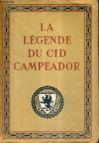 LA LEGENDE DU CID CAMPEADOR D'APRES LES TEXTES DE L'ESPAGNE ANCIENNE / COLLECTION EPOPEES ET LEGENDES.