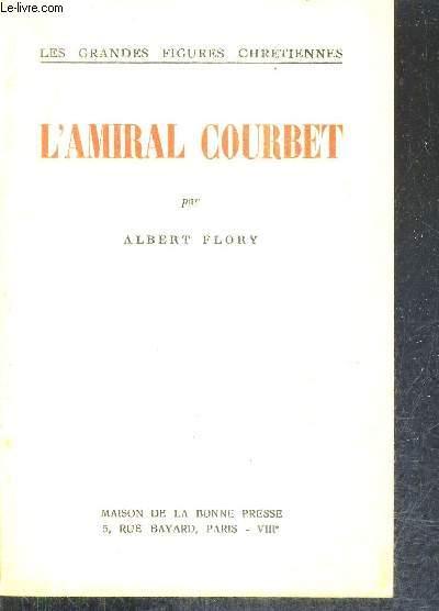 L'AMIRAL COURBET / COLLECTION LES GRANDES FIGURES CHRETIENNES.