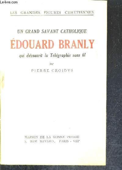 UN GRAND SAVANT CATHOLIQUE EDOUARD BRANLY QUI DECOUVRIT LA TELEGRAPHIE SANS FIL / COLLECTION LES GRANDES FIGURES CHRETIENNES.