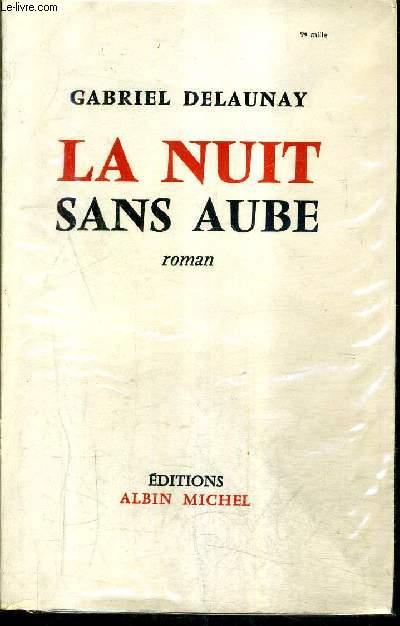 LA NUIT SANS AUBE - ROMAN + ENVOI DE L'AUTEUR.