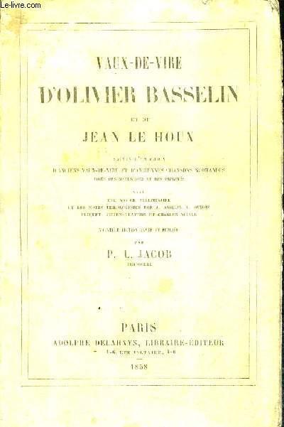VAUX DE VIRE D'OLIVIER BASSELIN ET DE JEAN LE HOUX SUIVIS D'UN CHOIX D'ANCIENS VAUX DE VIRE ET D'ANCIENNES CHANSONS NORMANDES TIRES DES MANUSCRITS ET DES IMPRIMES .
