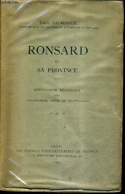 RONSARD ET SA PROVINCE - ANTHOLOGIE REGIONALE AVEC INTRODUCTION NOTES ET ILLUSTRATIONS.