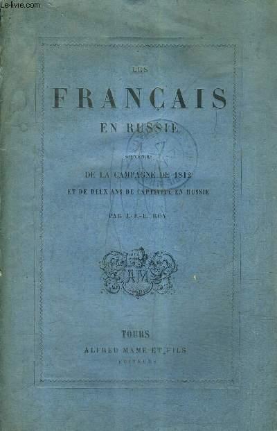 LES FRANCAIS EN RUSSIE SOUVENIRS DE LA CAMPAGNE DE 1812 ET DE DEUX ANS DE CAPTIVITE EN RUSSIE / NOUVELLE EDITION.