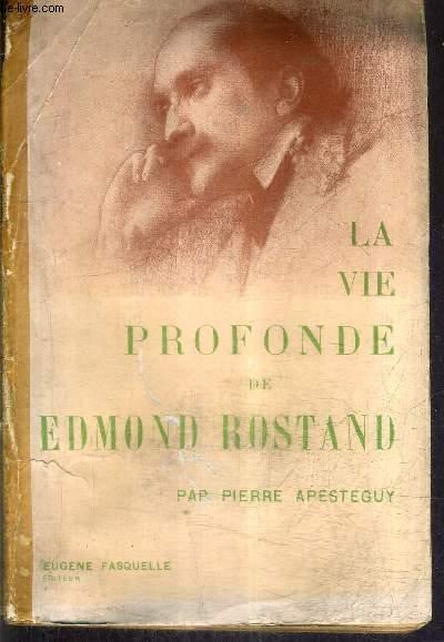 LA VIE PROFONDE DE EDMOND ROSTAND.