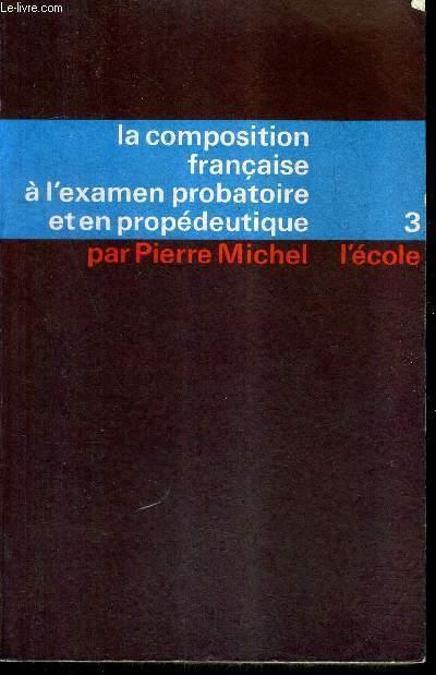 LA COMPOSITION FRANCAISE A L'EXAMEN PROBATOIRE ET EN PROPEDEUTIQUE - TOME 3 : DE LA RENAISSANCE A NOS JOURS - N°248-III.