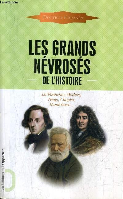 LES GRANDS NEVROSES DE L'HISTOIRE - MALADES IMMORTELS - LA FONTAINE, MOLIERE, HUGO, CHOPIN, BAUDELAIRE ETC.