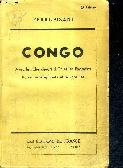 CONGO AVEC LES CHERCHEURS D'OR ET LES PYGMEES PARMI LES ELEPHANTS ET LES GORILLES / 2E EDITION.