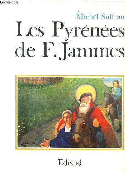 LES PYRENEES DE FRANCIS JAMMES / COLLECTION LES CHEMINS DE L'OEUVRE.