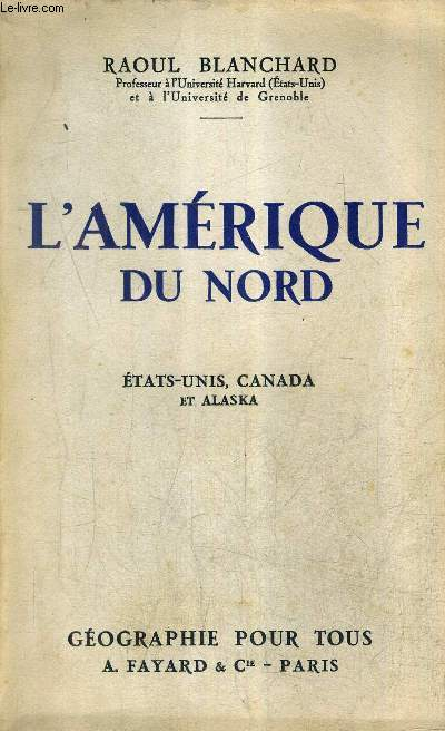 L'AMERIQUE DU NORD - ETATS UNIS CANADA ET ALASKA / COLLECTION GEOGRAPHIE POUR TOUS.