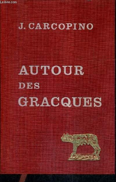 AUTOUR DES GRACQUES ETUDES CRITIQUES / COLLECTION D'ETUDES ANCIENNES / 2E EDITION REVUE CORRIGEE AUGMENTEE.