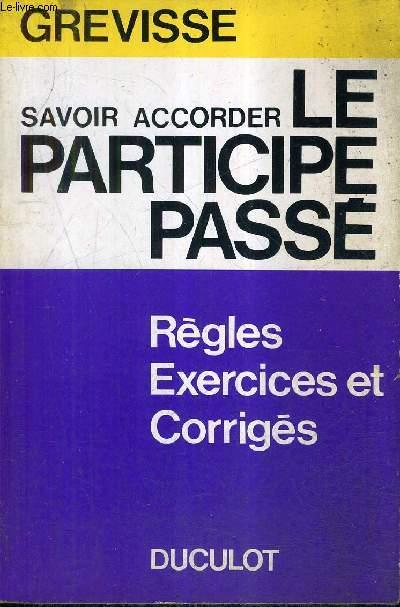 SAVOIR ACCORDER LE PARTICIPE PASSE - TOUTES LES REGLES AVEC DES EXERCICES ET LEURS CORRIGES.