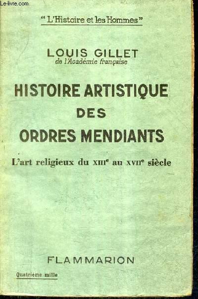 HISTOIRE ARTISTIQUE DES ORDRES MENDIANTS L'ART RELIGIEUX DU XIIIE AU XVIIE SIECLE / COLLECTION L'HISTOIRE ET LES HOMMES.