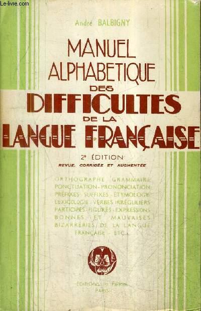 MANUEL ALPHABETIQUE DES DIFFICULTES DE LA LANGUE FRANCAISE / 2E EDITION REVUE CORRIGEE ET AUGMENTEE.