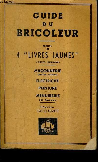 GUIDE DU BRICOLEUR - RECUEIL DE 4 LIVRES JAUNES - MACONNERIE (PLATRE CIMENT) - ELECTRICITE - PEINTURE - MENUISERIE.