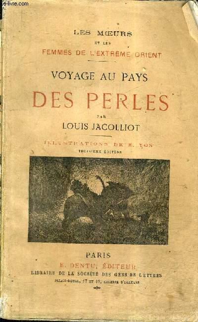 LES MOEURS ET LES FEMMES DE L'EXTREME ORIENT - VOYAGE AU PAYS DES PERLES / 3E EDITION.