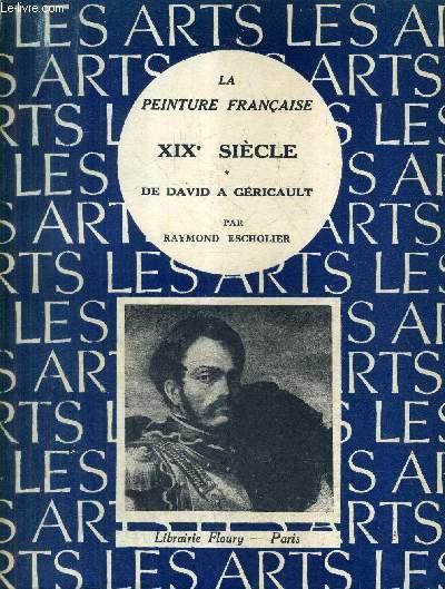 LA PEINTURE FRANCAISE XIXE SIECLE - TOME 1 : DE DAVID A GERICAULT.