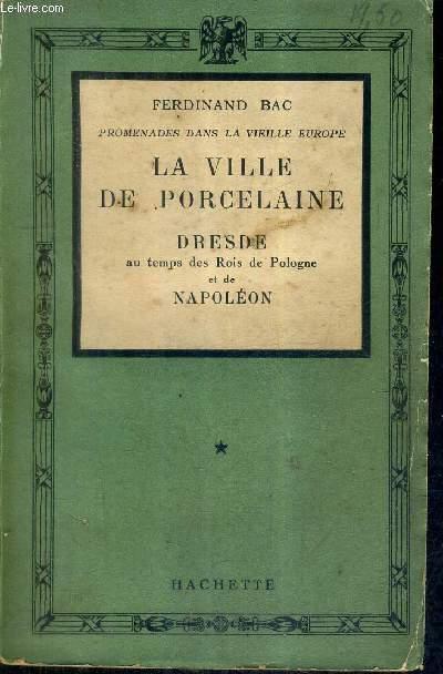 PROMENADES DANS LA VIEILLE EUROPE - LA VILLE DE PORCELAINE DRESDE AU TEMPS DES ROIS DE POLOGNE ET DE NAPOLEON - TOME 1 .