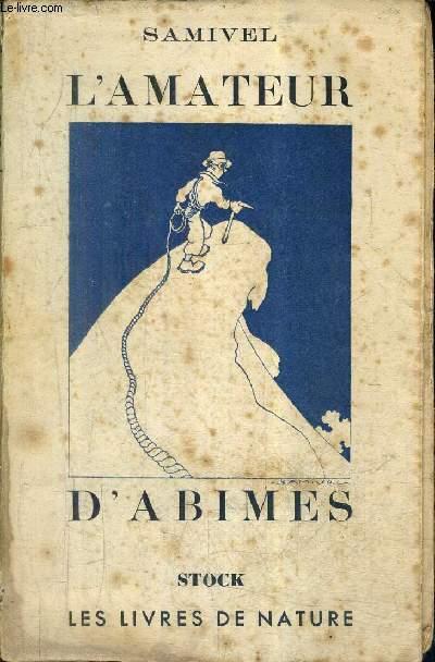 L'AMATEUR D'ABIMES / COLLECTION LES LIVRES DE NATURE.