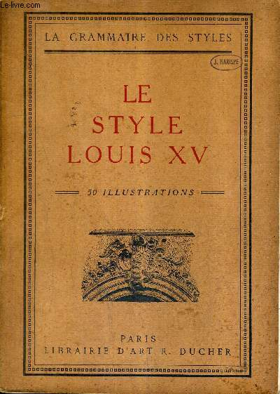 LE STYLE LOUIS XV / COLLECTION LA GRAMMAIRE DES STYLES / 2E EDITION.
