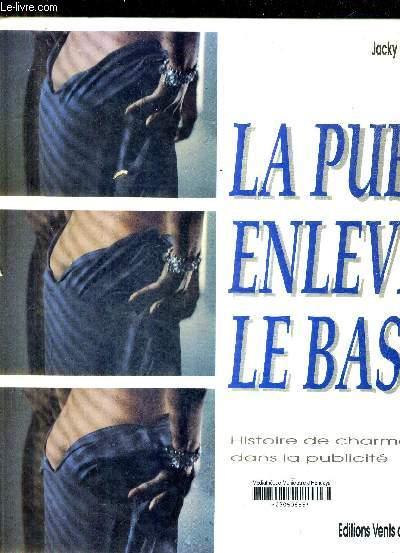 LA PUB ENLEVE LE BAS - HISTOIRE DE CHARME DANS LA PUBLICITE.