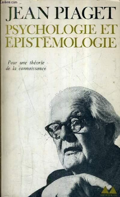 PSYCHOLOGIE ET EPISTEMOLOGIE - POUR UNE THEORIE DE LA CONNAISSANCE / COLLECTION BIBLIOTQUE MEDIATIONS N°73.