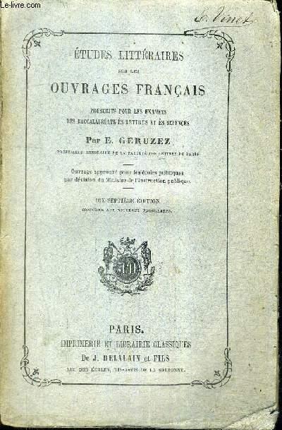 ETUDES LITTERAIRES SUR LES OUVRAGES FRANCAIS PRESCRITS POUR LES EXAMENS DES BACCALAUREATS ES LETTRES ET ES SCIENCES / 17E EDITION.