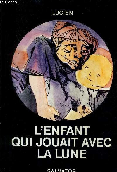 L'ENFANT QUI JOUAIT AVEC LA LUNE / 6E EDITION.