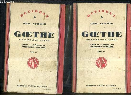 GOETHE HISTOIRE D'UN HOMME - EN DEUX TOMES - TOME 1 + TOME 2 / COLLECTION OCCIDENT N°5 + N°8.