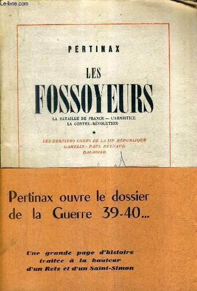 LES FOSSOYEURS LA BATAILLE DE FRANCE L'ARMISTICE LA CONTRE REVOLUTION - TOME 1 : LES DERNIERS CHEFS DE LA IIIE REPUBLIQUE GAMELIN PAUL REYNAUD DALADIER.