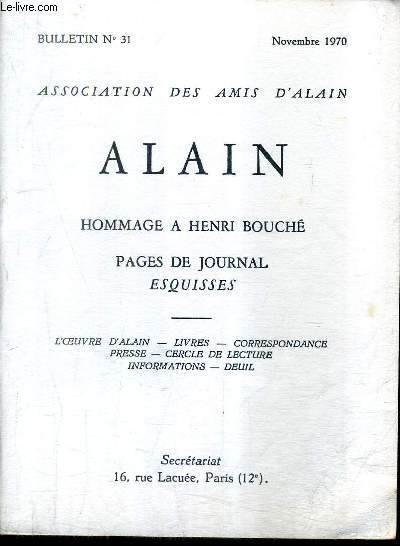 ASSOCIATION DES AMIS D'ALAIN - ALAIN - N°31 NOVEMBRE 1970 - HOMMAGE A HENRI POUCHE PAGES DE JOURNAL ESQUISSES .