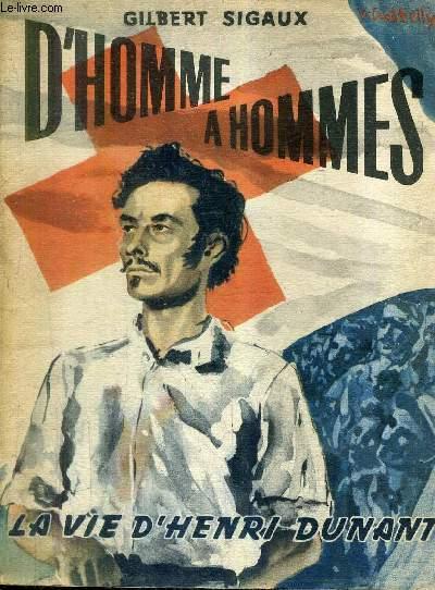 D'HOMME A HOMMES LA VIE D'HENRI DUNANT - RECIT HISTORIQUE INSPIRE DU FILM DE CHRISTIAN JAQUE ET CHARLES SPAAK.