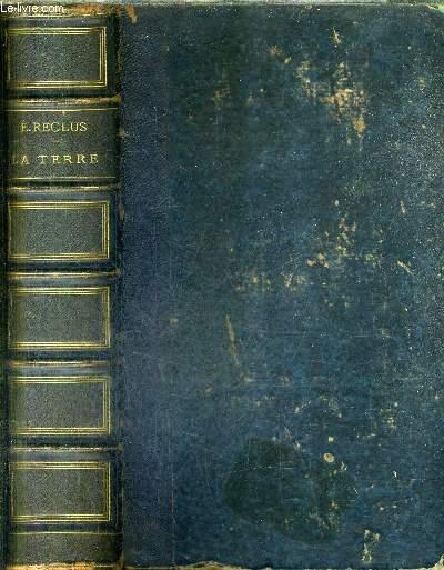 LA TERRE DESCRIPTION DES PHENOMENES DE LA VIE DU GLOBE - TOME 1 : LES CONTINENTS / 2E EDITION.