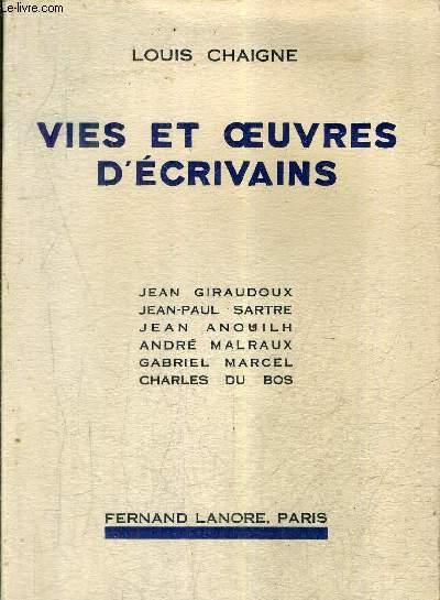 VIES ET OEUVRES D'ECRIVAINS - JEAN GIRAUDOUX JEAN PAUL SARTRE JEAN ANOUILH ANDRE MALRAUX GABRIEL MARCEL CHARLES DU BOS.