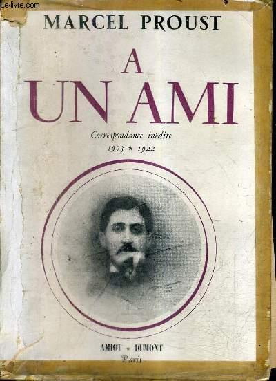 A UN AMI - CORRESPONDANCE INEDITE 1903-1922.