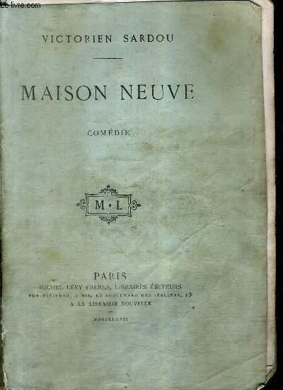 MAISON NEUVE - COMEDIE EN CINQ ACTES EN PROSE.