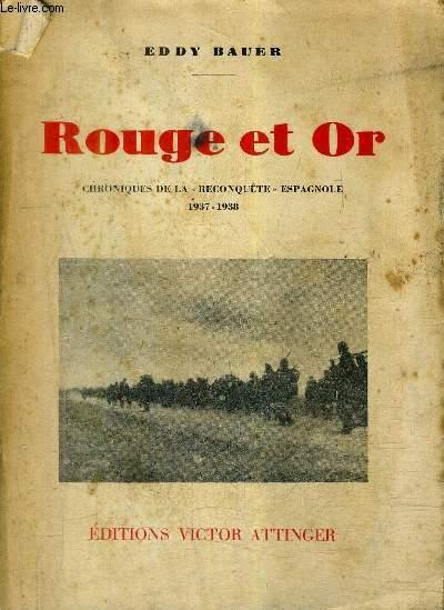 ROUGE ET OR CHRONIQUES DE LA RECONQUETE ESPAGNOLE 1937-1938.