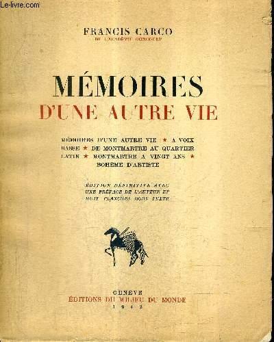 MEMOIRES D'UNE AUTRE VIE - MEMOIRES D'UNE AUTRE VIE - A VOIX BASSE - DE MONTMARTRE AU QUARTIER LATIN - MONTMARTRE A VINGT ANS - BOHEME D'ARTISTE .