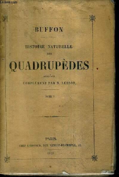 HISTOIRE NATURELLE DES QUADRUPEDES SUIVIE D'UN COMPLEMENT PAR M.LESSON - TOME 1.