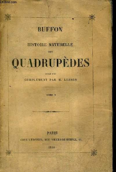HISTOIRE NATURELLE DES QUADRUPEDES SUIVIE D'UN COMPLEMENT PAR M.LESSON - TOME 5.