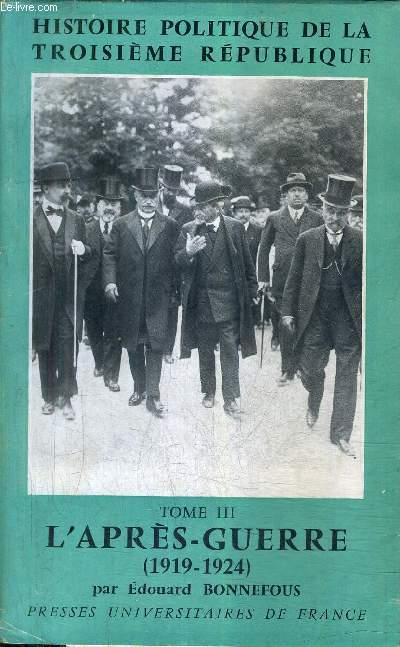HISTOIRE POLITIQUE DE LA TROISIEME REPUBLIQUE - TOME 3 : L'APRES GUERRE 1919-1924 + ENVOI DE L'AUTEUR.