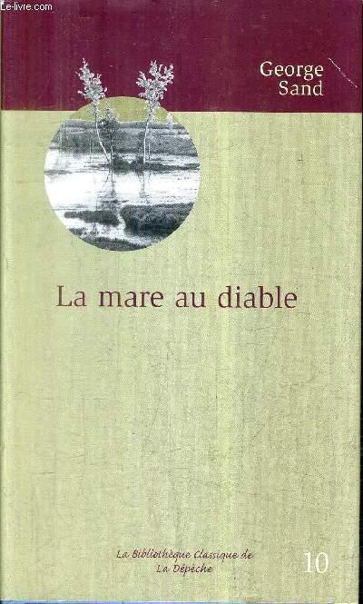 LA MARE AU DIABLE - COLLECTION LA BIBLIOTHEQUE CLASSIQUE DE LA DEPECHE N°10.