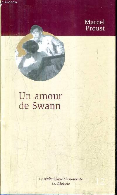 UN AMOUR DE SWANN - COLLECTION LA BIBLIOTHEQUE CLASSIQUE DE LA DEPECHE N°12.